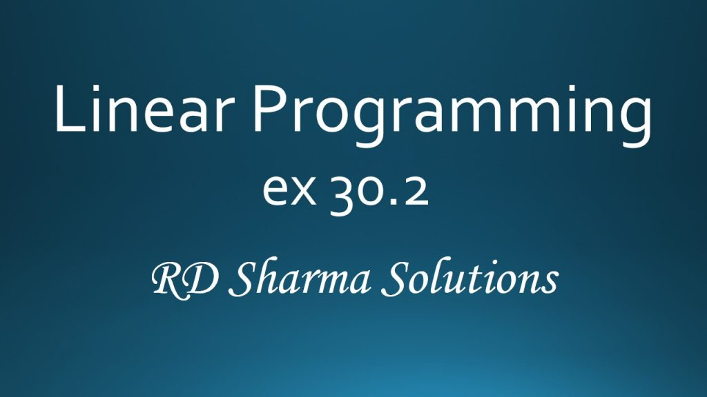 RD Sharma Class 12 Linear Programming Exercise 30.2 Solutions