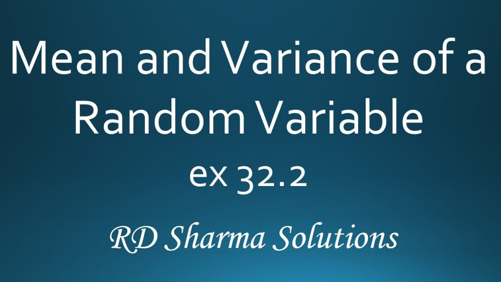 RD Sharma Class 12 Mean and Variance of a Random Variable Exercise 32.2 Solutions