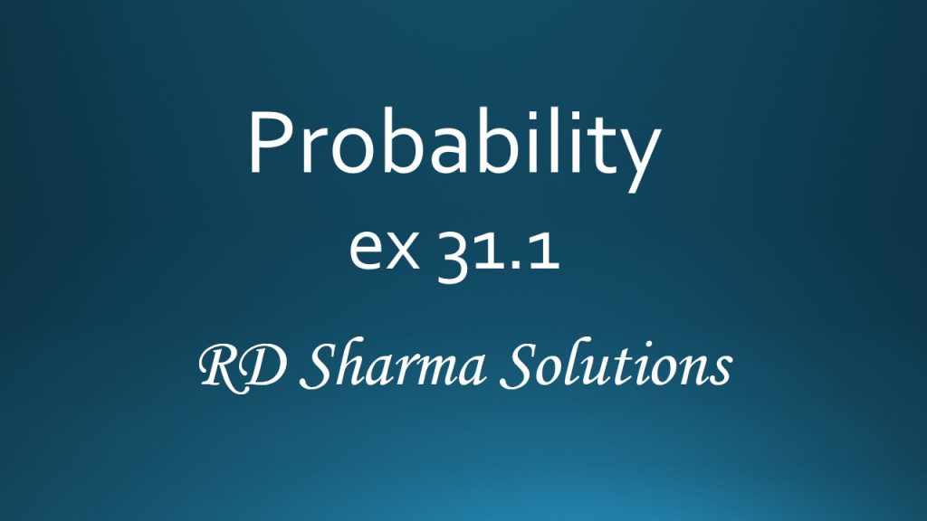RD Sharma Class 12 Probability Exercise 31.1 Solutions